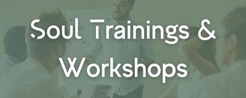 Soul Trainings & Workshops